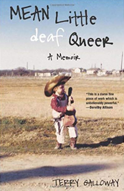 """The cover of the book """"Mean Little Deaf Queer: A Memoir"""" shows a picture of a young child in a cowboy outfit with a small guitar. They are standing by a dirt road in a field. The quote on the cover says: """"This is a damn fine piece of work which is unbelievably powerful""""- Dorothy Allison. The author's name Terry Galloway is printed on the bottom right."""